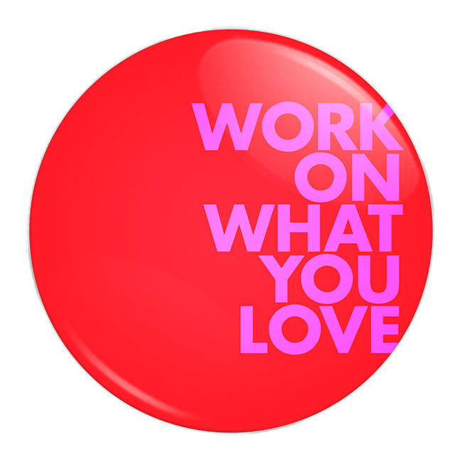 """Work on What You Love"""