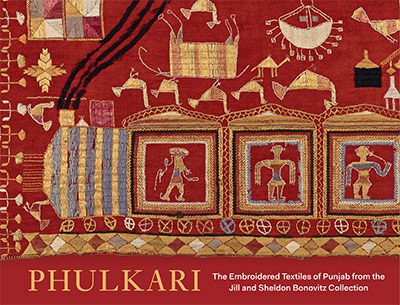 Phulkari: The Embroidered Textiles of Punjab from the Jill and Sheldon Bonovitz Collection